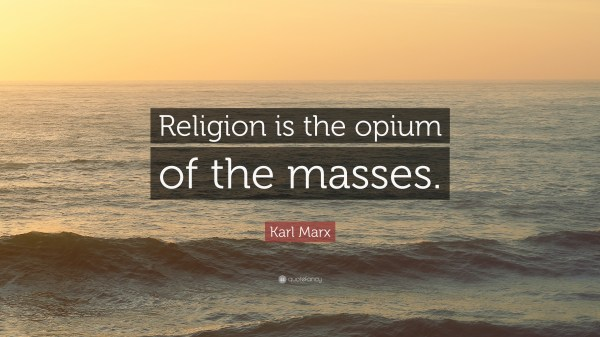 """Karl Marx Quote: """"Religion is the opium of the masses ..."""
