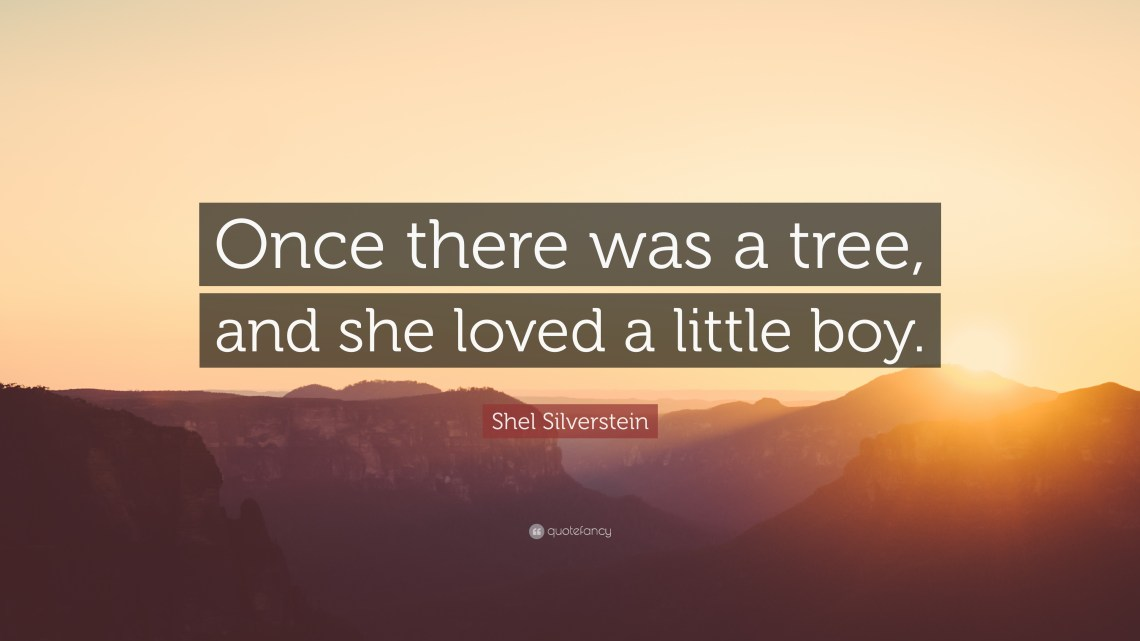 """Download Shel Silverstein Quote: """"Once there was a tree, and she ..."""