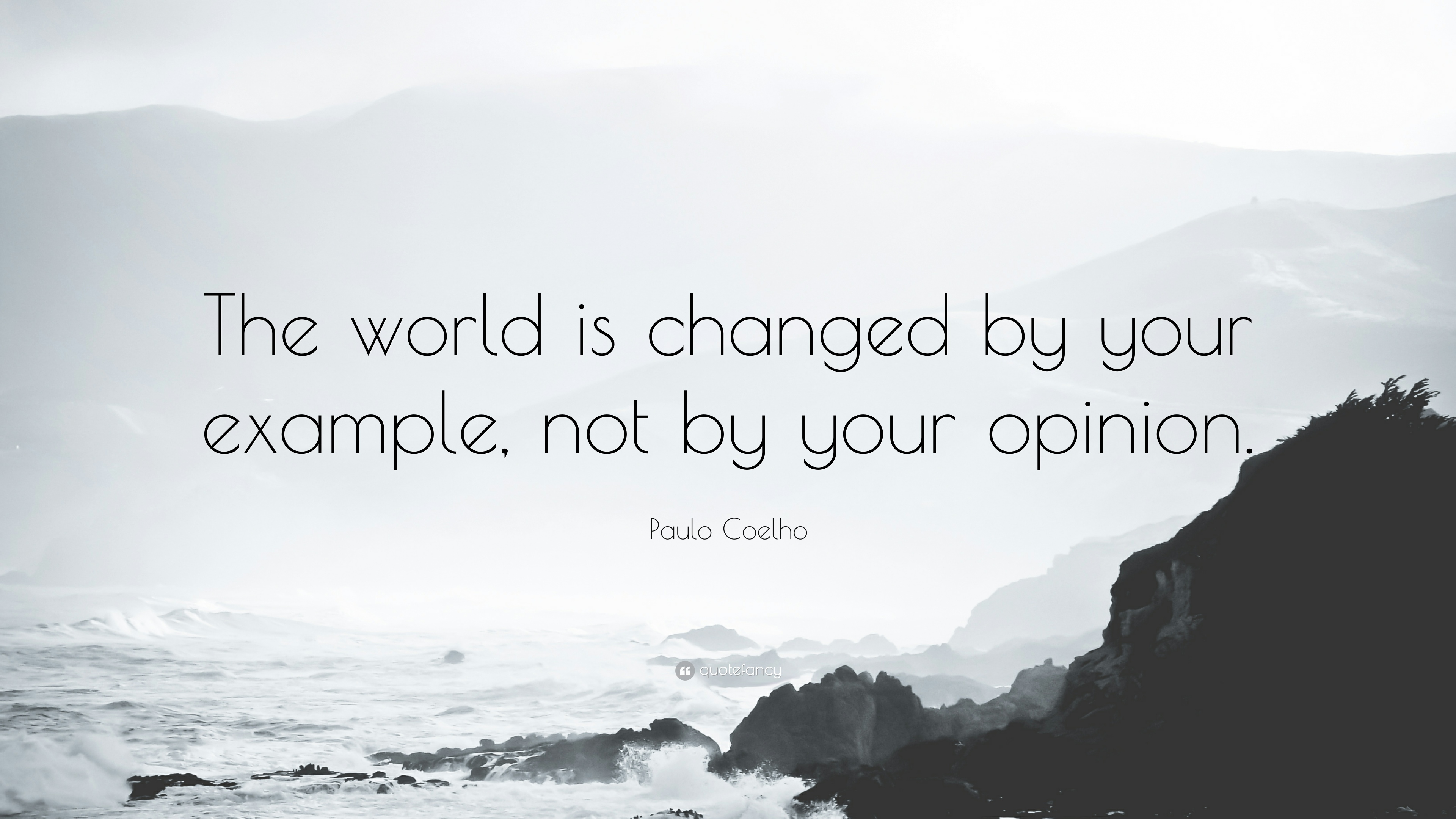 "Paulo Coelho Quote: ""The World Is Changed By Your Example"