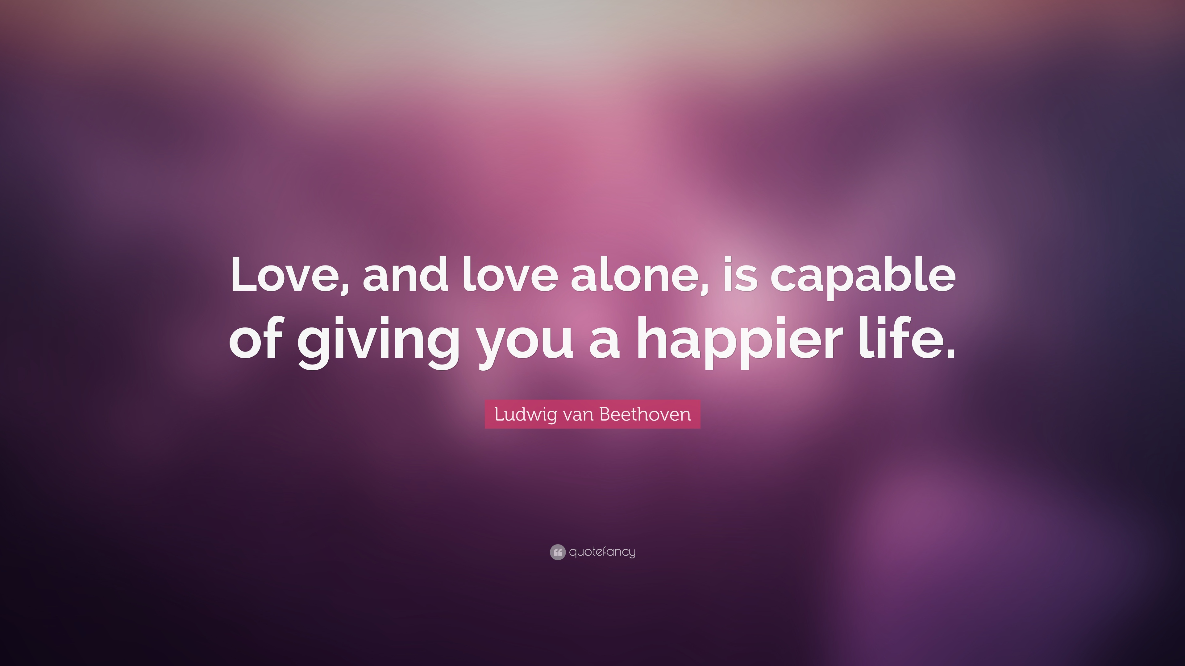 "Ludwig Van Beethoven Quote: ""Love, And Love Alone, Is"