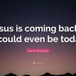 David Jeremiah Quote Jesus Is Coming Back It Could Even Be Today 12 Wallpapers Quotefancy