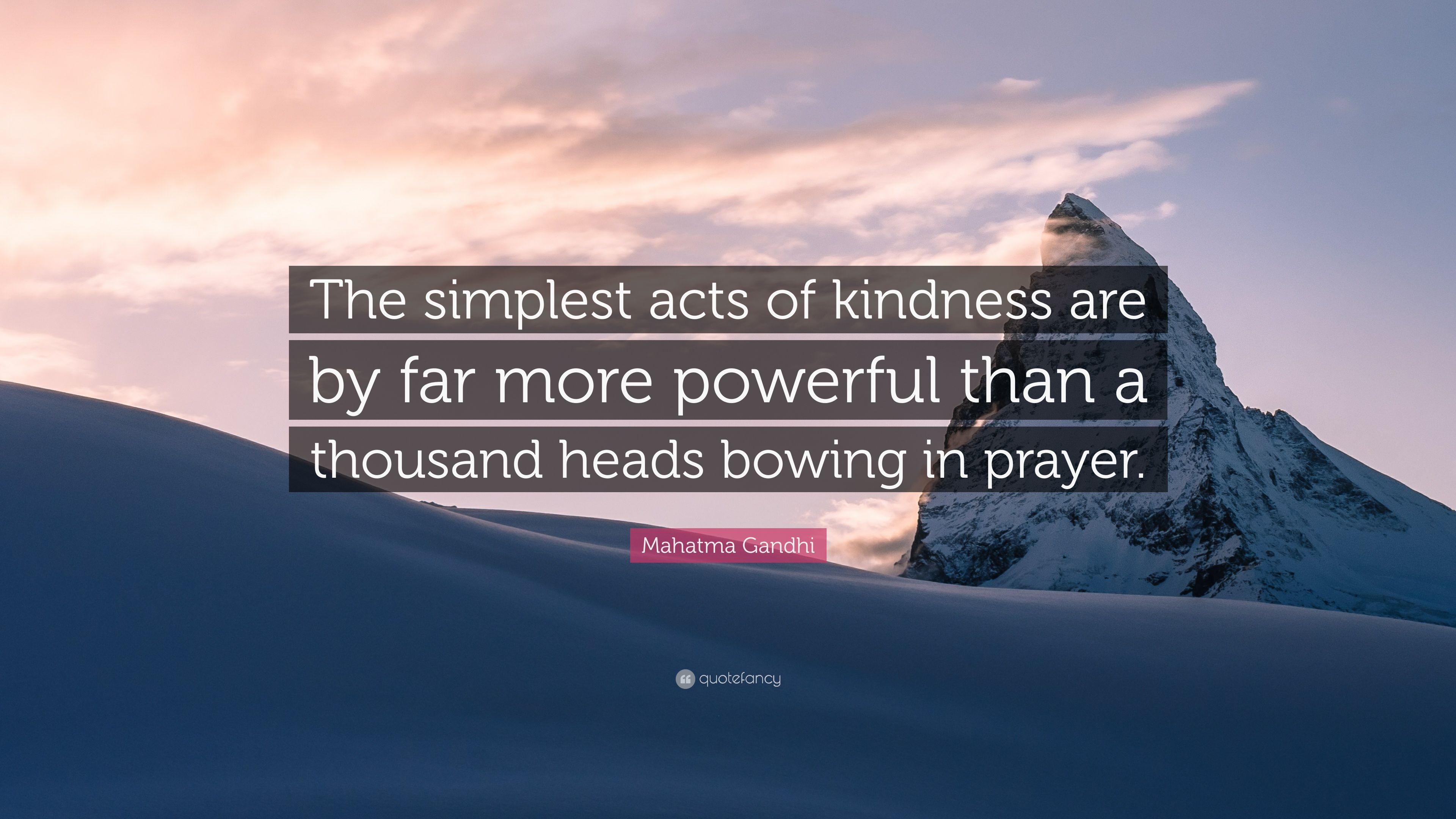 Mahatma Gandhi Quote The Simplest Acts Of Kindness Are