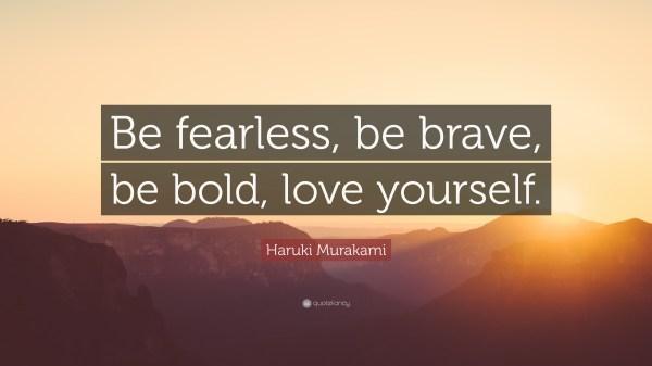 Haruki Murakami Quote Be fearless be brave be bold