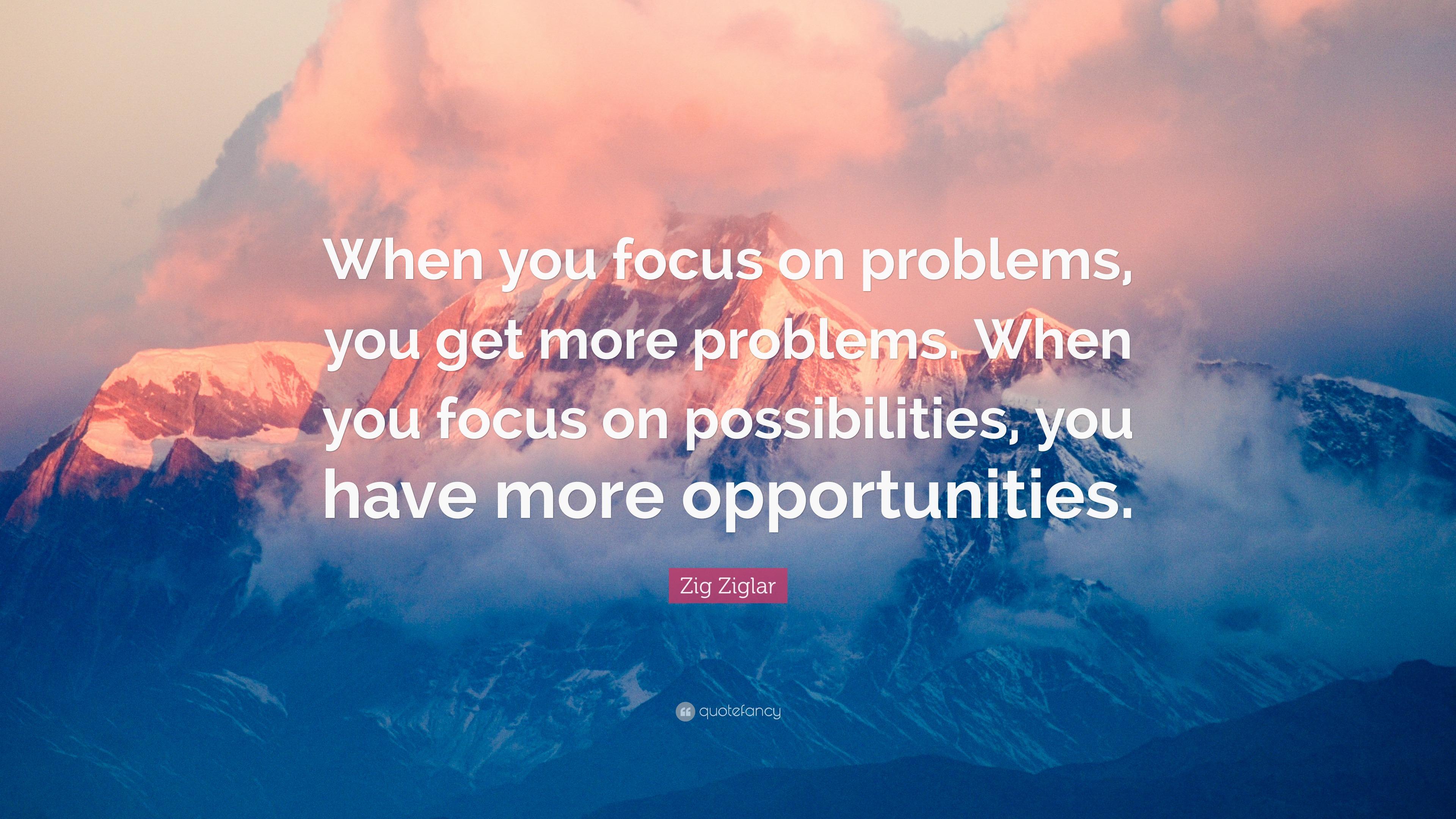 Zig Ziglar Quote When You Focus On Problems You Get
