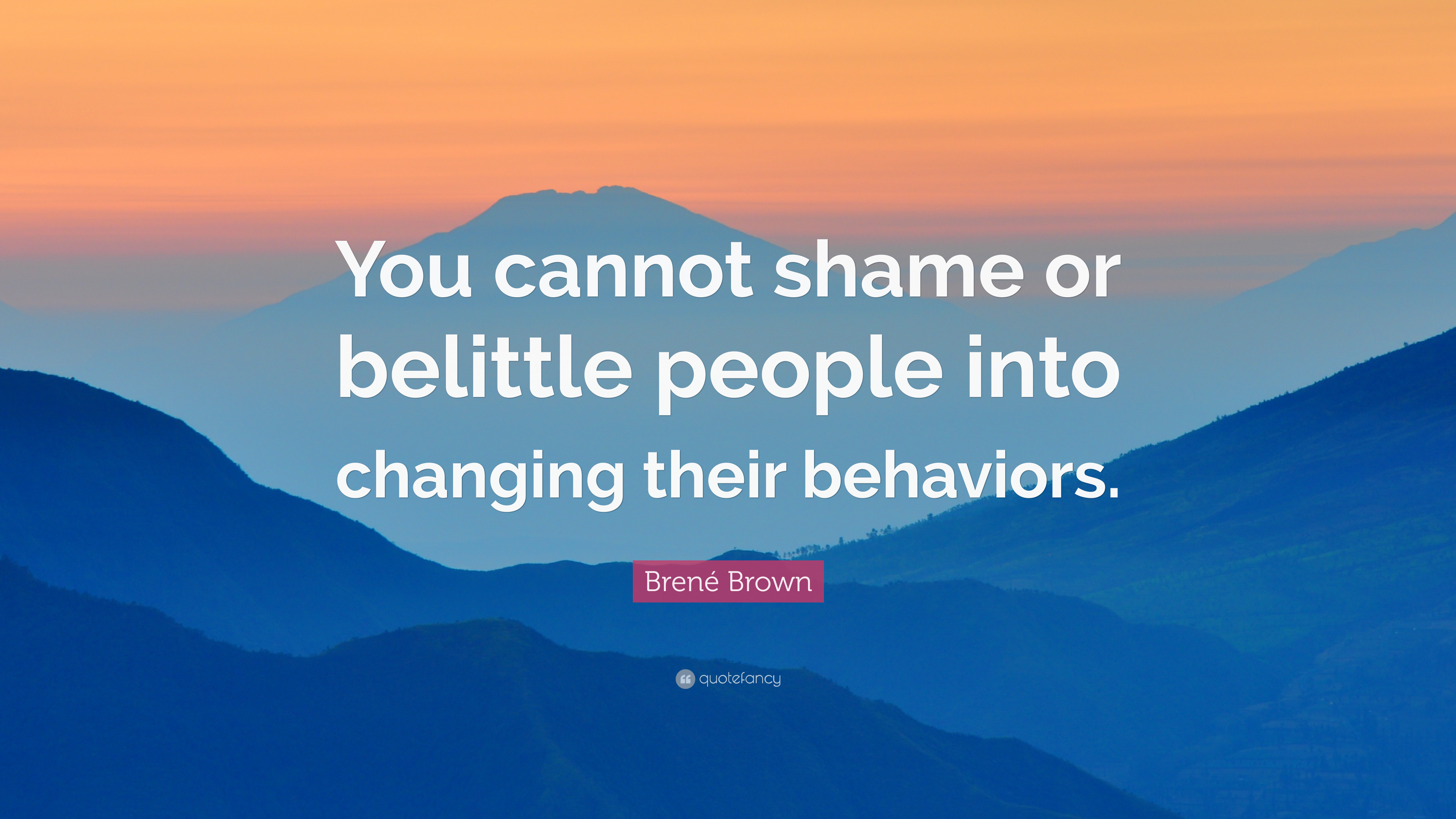 Brene Brown Quote You Cannot Shame Or Belittle People