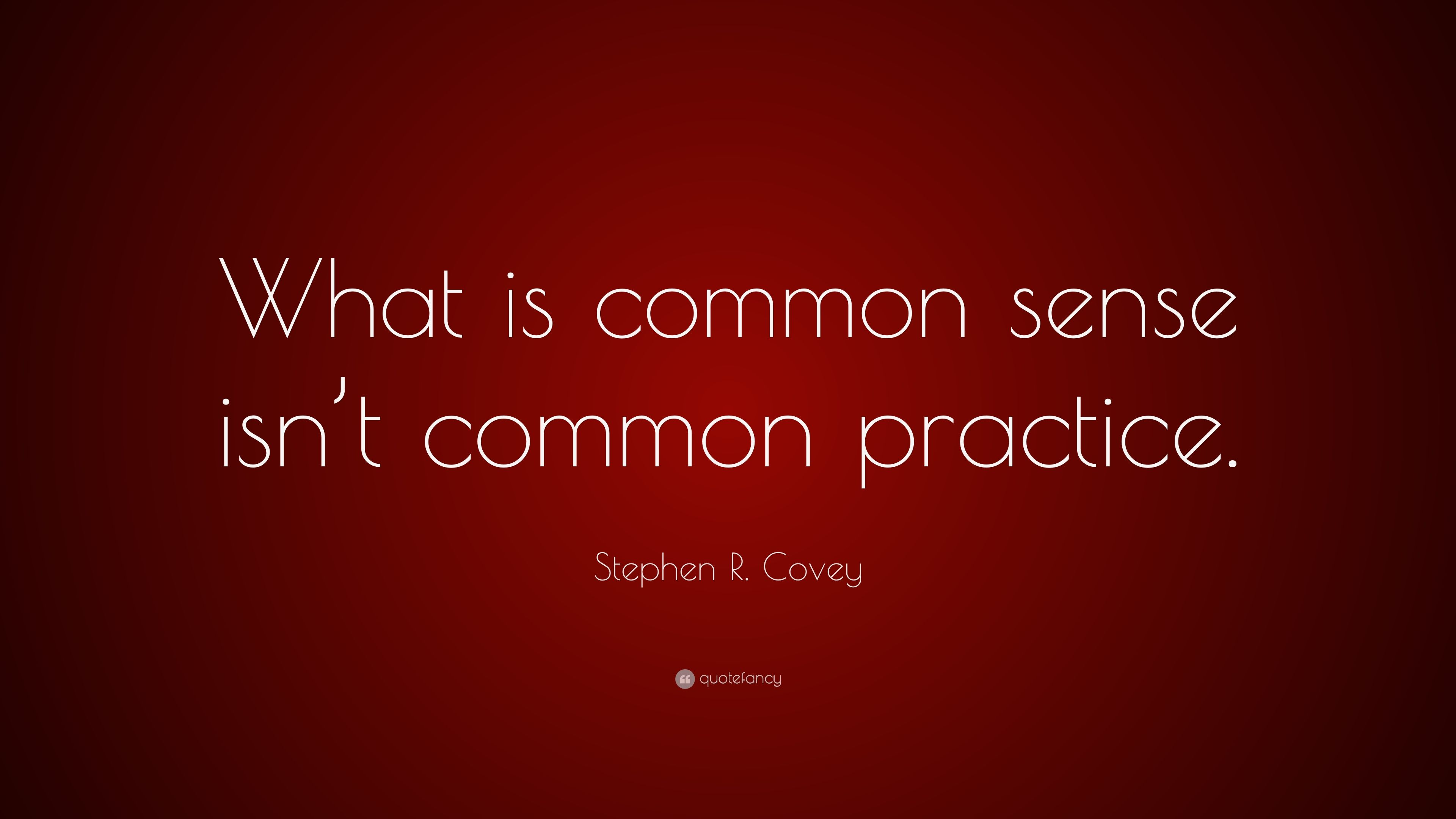 Stephen R Covey Quote What Is Common Sense Isn T Common