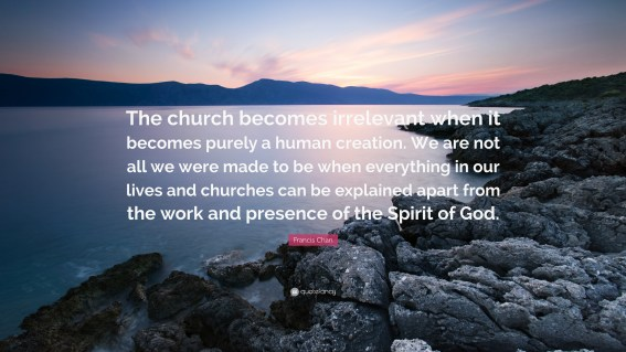 "Francis Chan Quote: ""The church becomes irrelevant when it becomes ..."