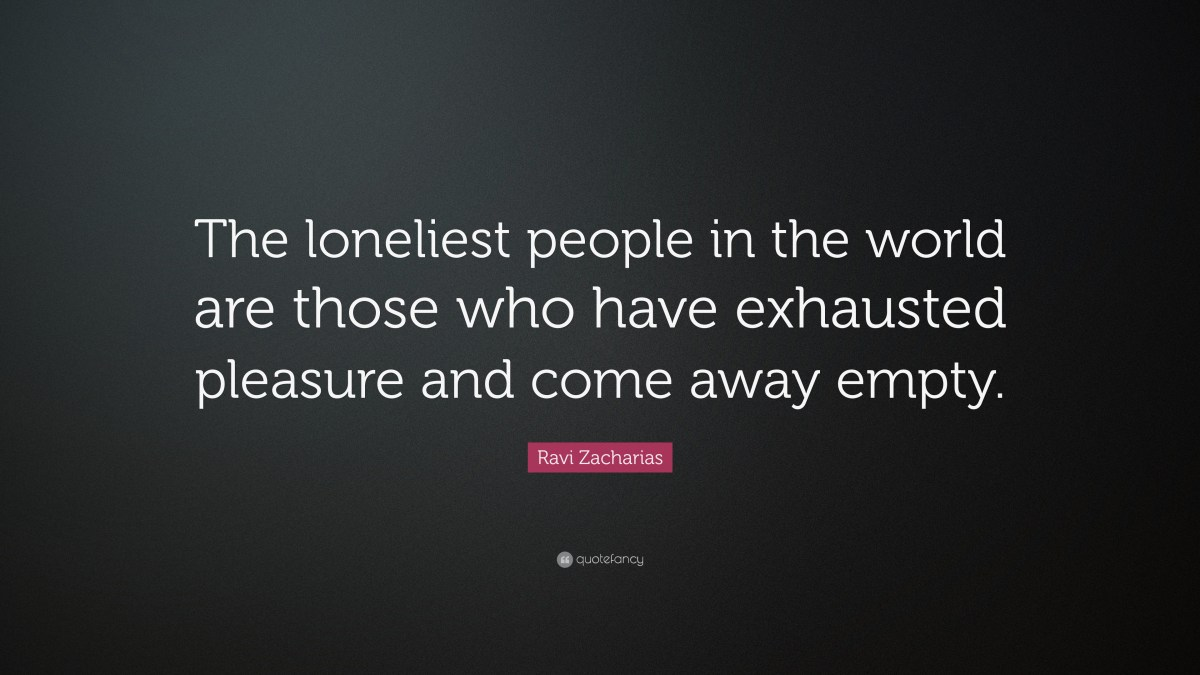 "Ravi Zacharias Quote: ""The loneliest people in the world ..."