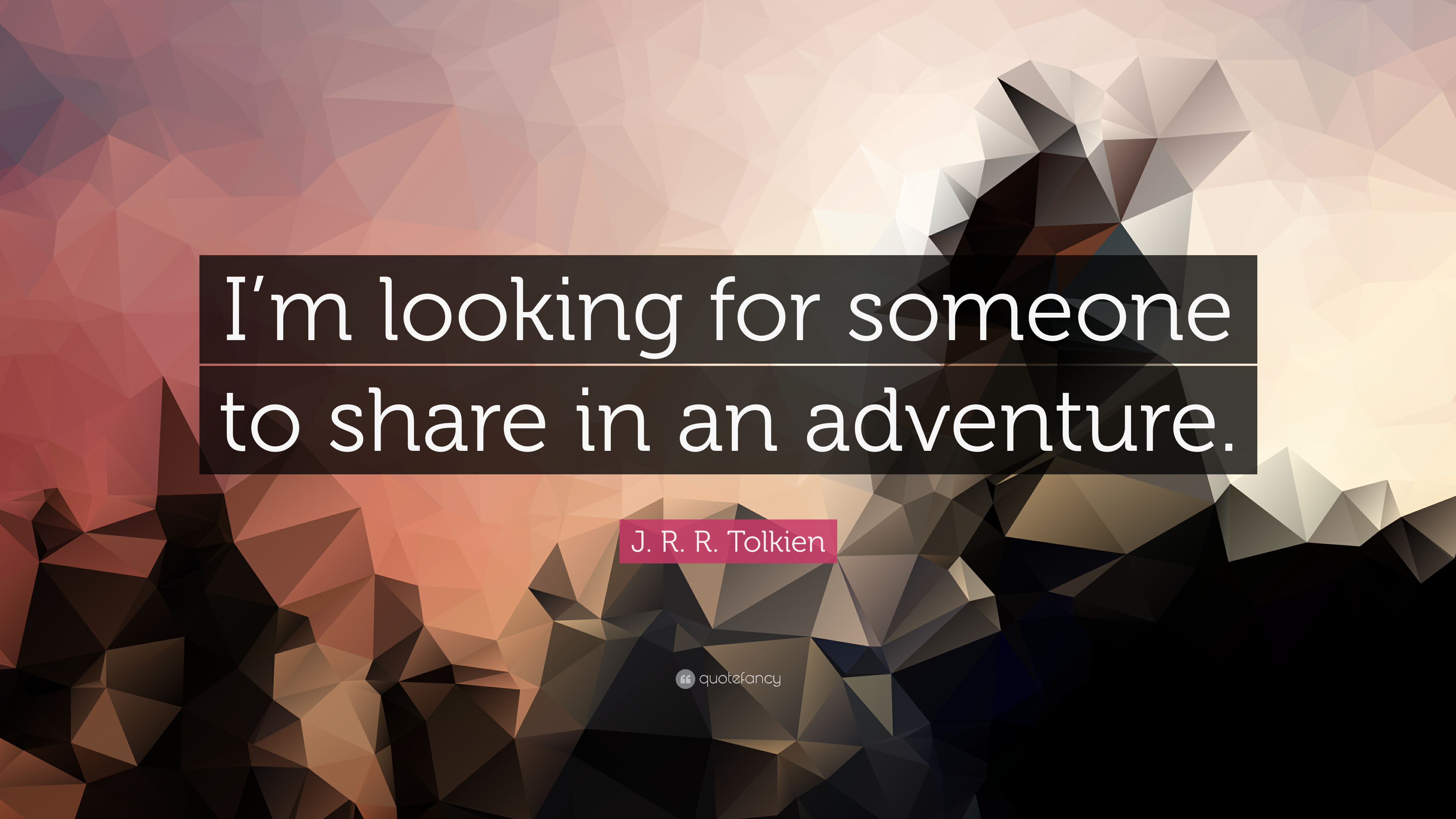 J R R Tolkien Quote I M Looking For Someone To Share In An Adventure 9 Wallpapers