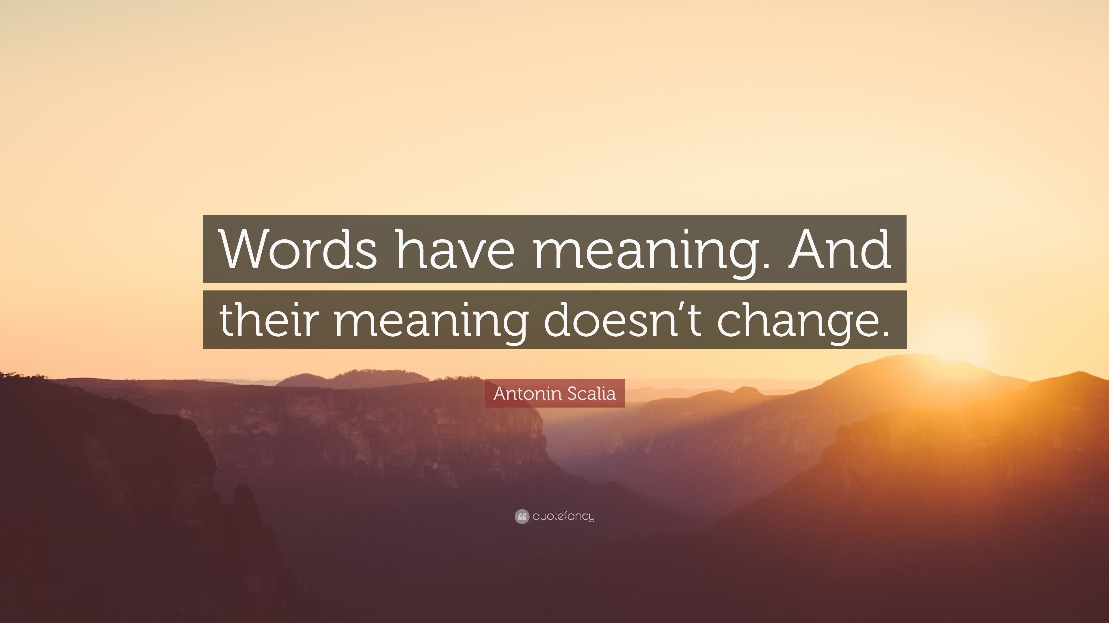 Antonin Scalia Quote Words Have Meaning And Their Meaning Doesn T Change 10 Wallpapers