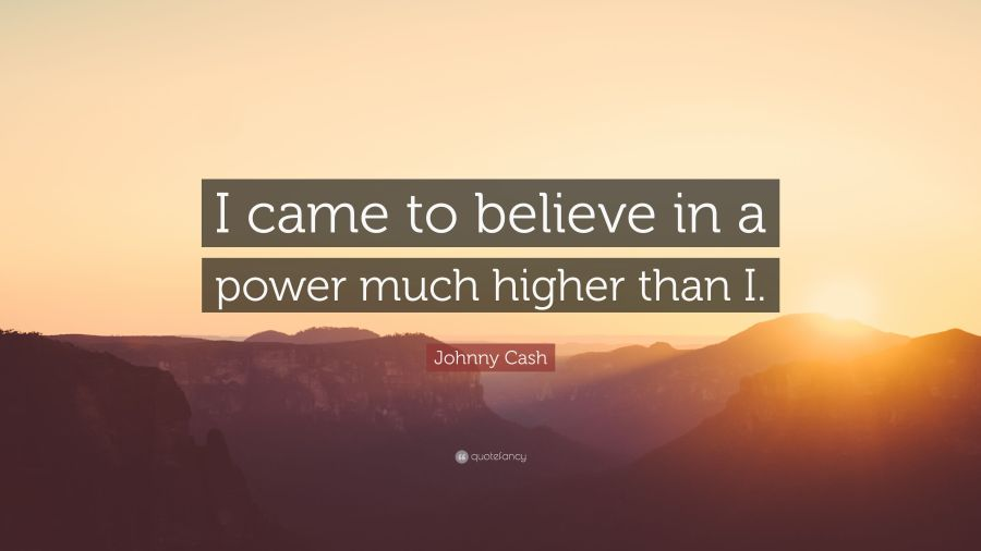 Johnny Cash Quote     I came to believe in a power much higher than I     Johnny Cash Quote     I came to believe in a power much higher than I
