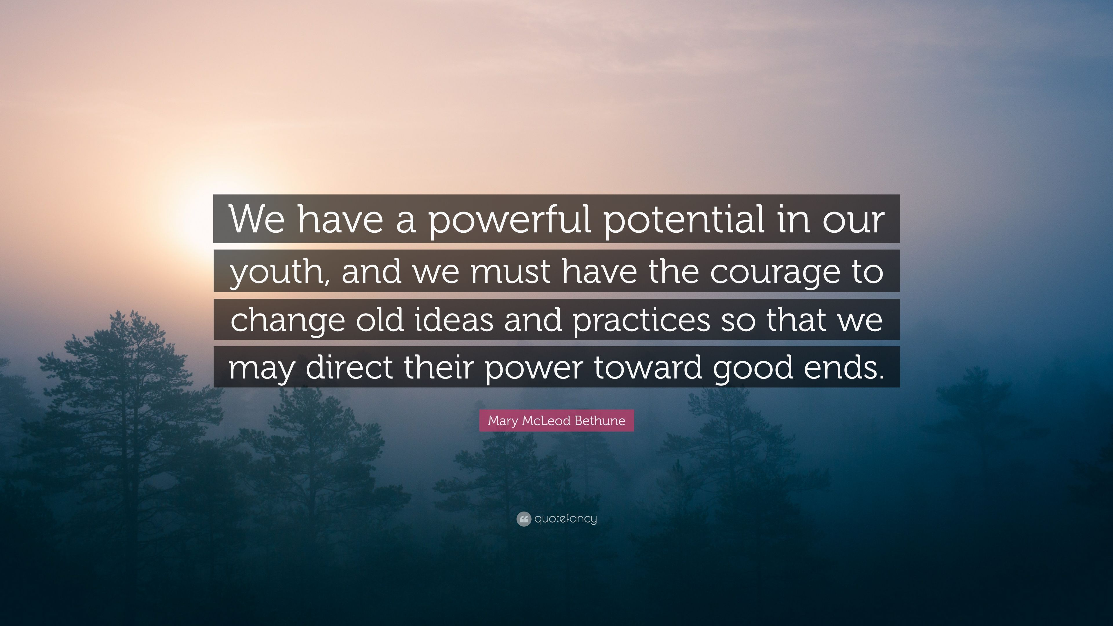Mary Mcleod Bethune Quote We Have A Powerful Potential In Our Youth And We Must Have The