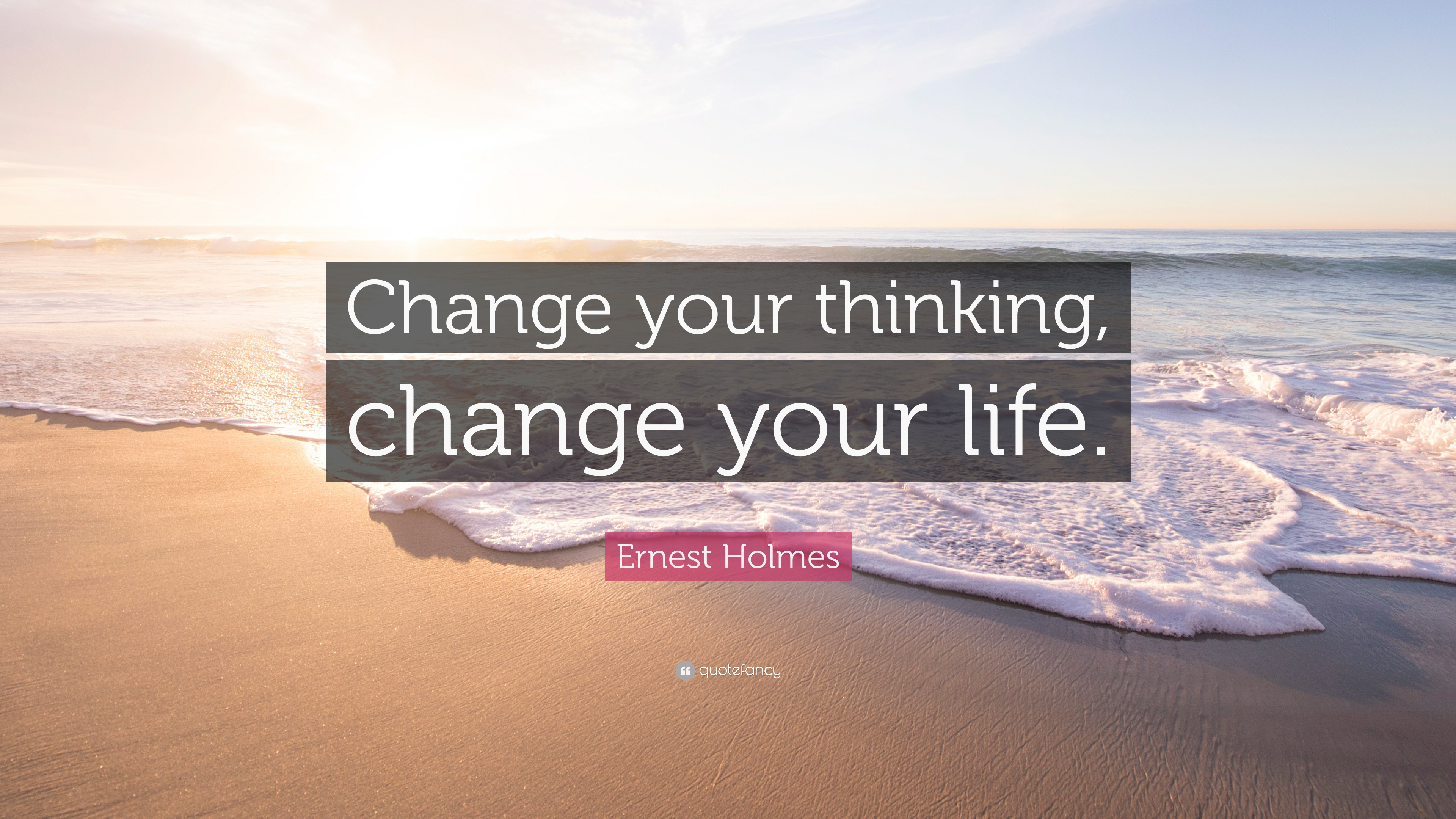 Ernest Holmes Quote Change Your Thinking Change Your