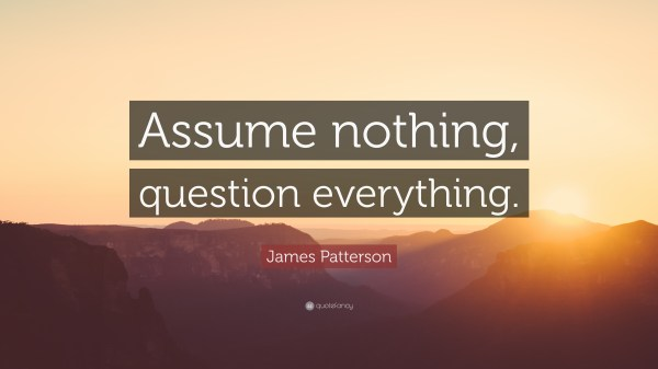 James Patterson Quote Assume nothing question