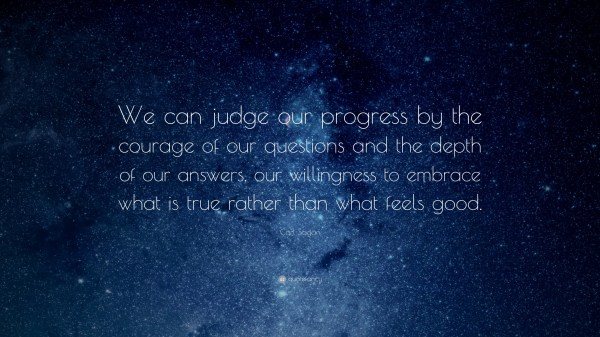 "Carl Sagan Quote: ""We can judge our progress by the ..."