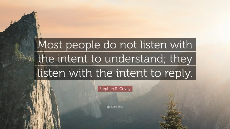"""Kutipan dari Stephen Covey, """"Most People do not listen with the intent to understand, they listen with the intent to reply."""""""