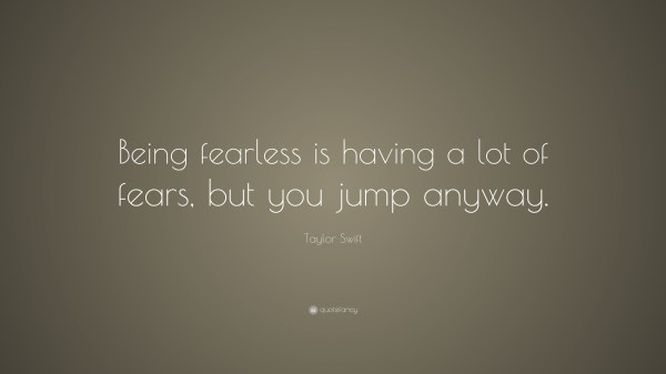 Taylor Swift Quote Being fearless is having a lot of