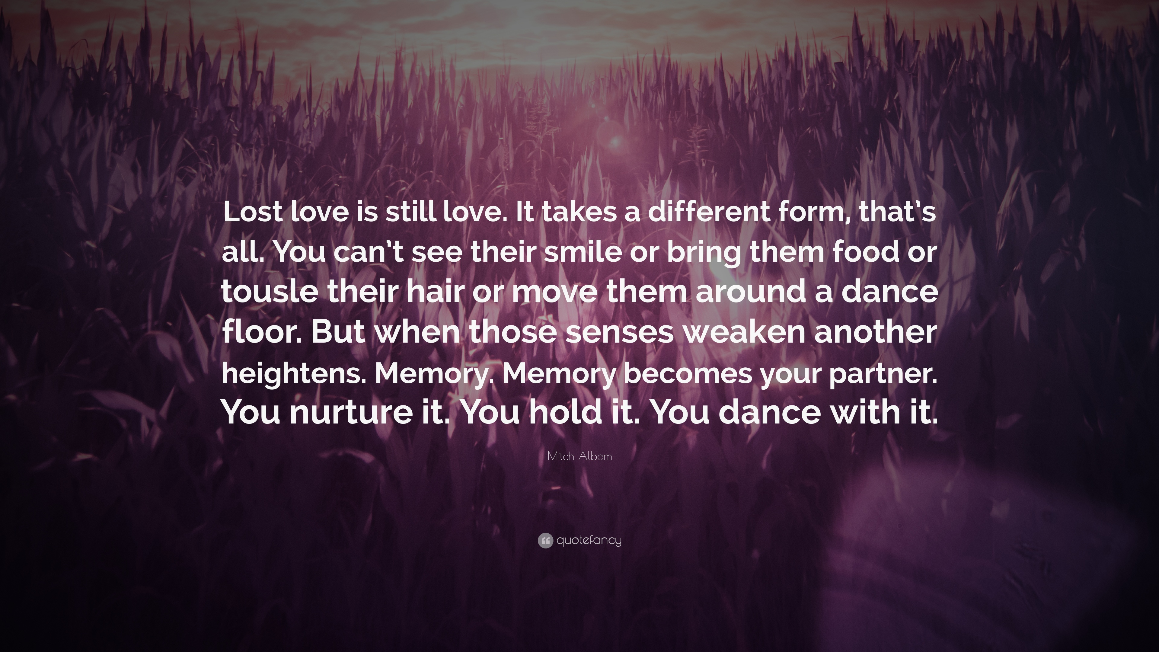 Mitch Albom Quote Lost Love Is Still Love It Takes A Different Form Thats All You Cant