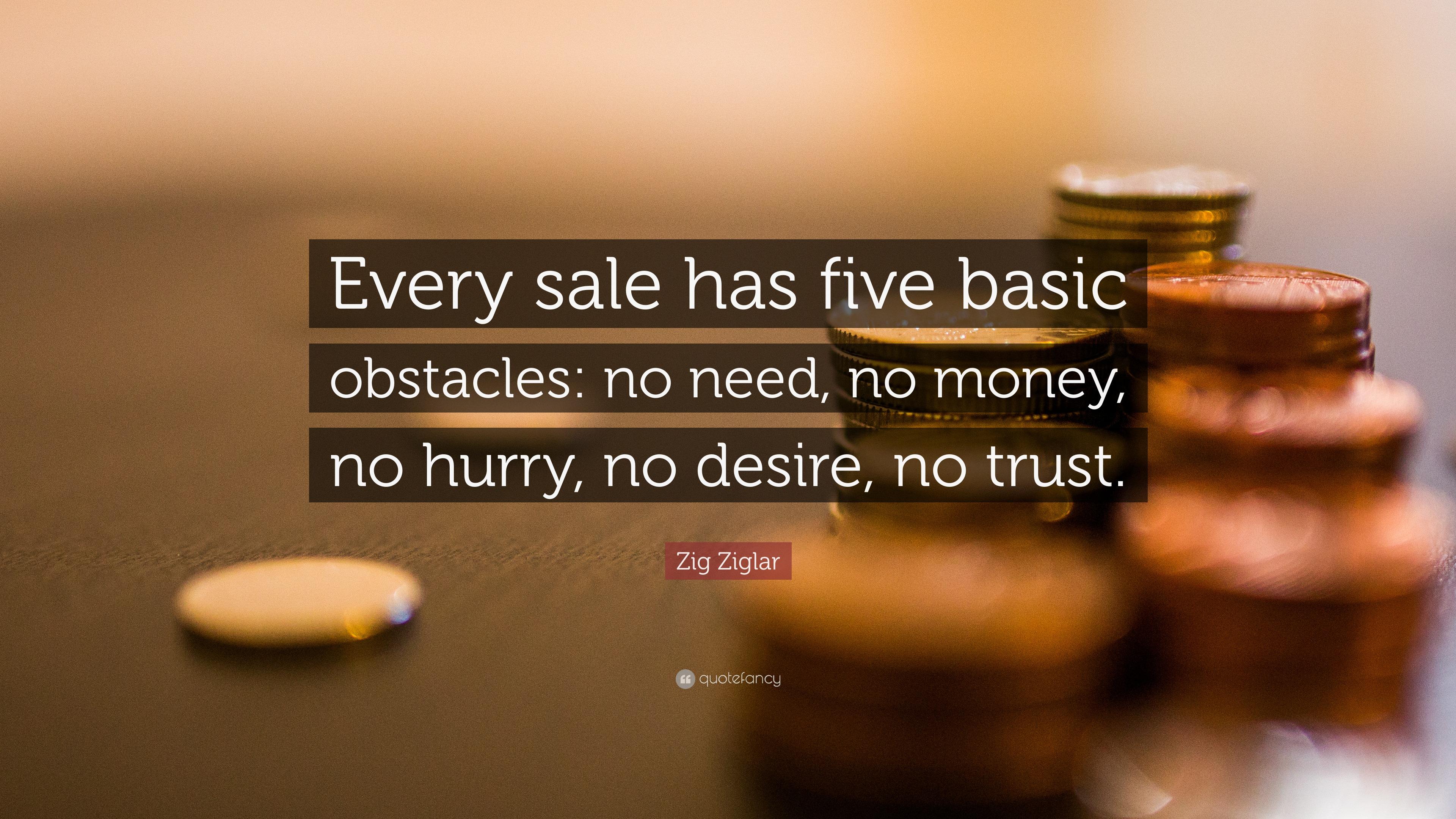 Zig Ziglar Quote Every Sale Has Five Basic Obstacles No
