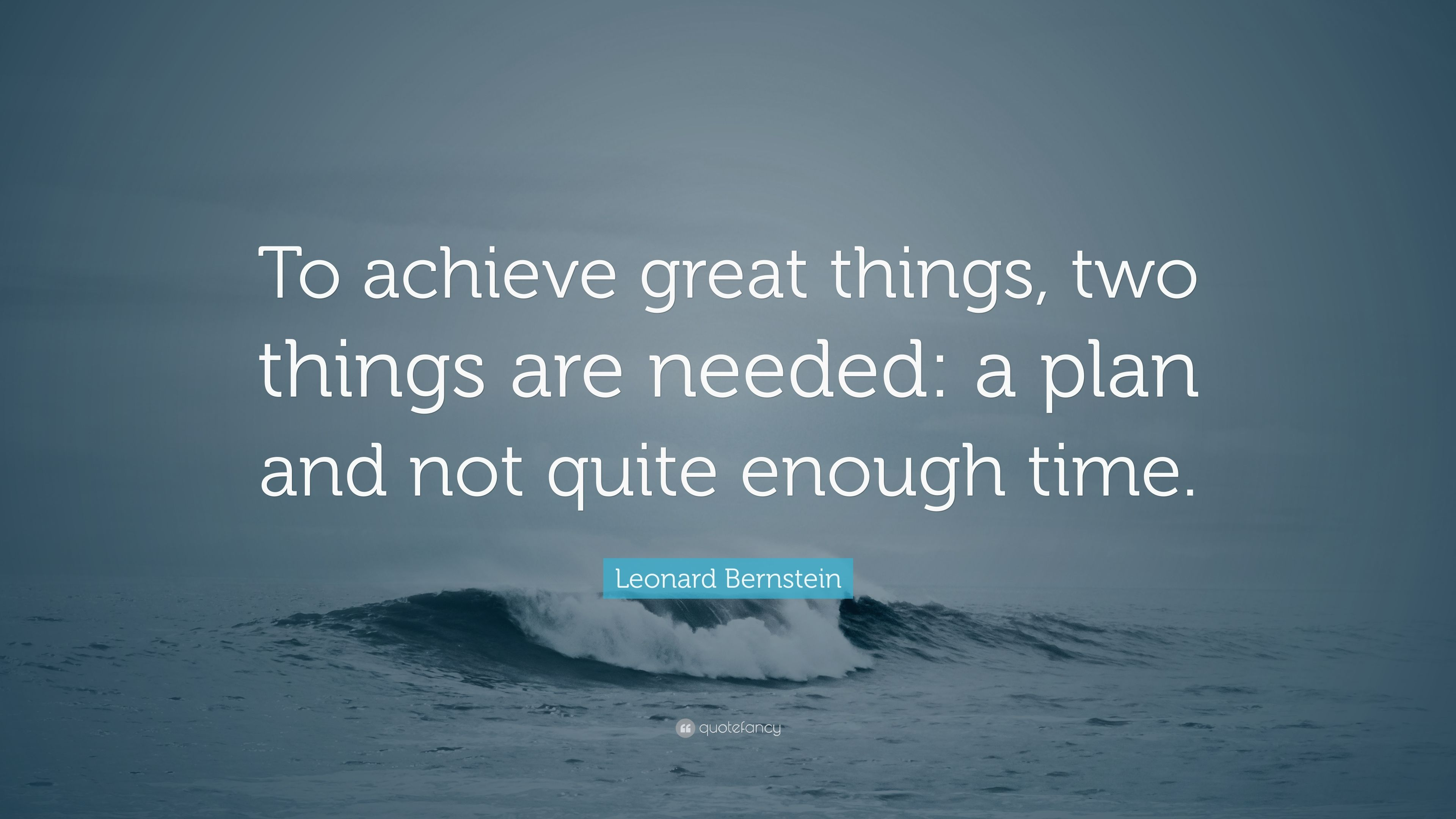 """Leonard Bernstein Quote: """"To achieve great things, two ... on Outstanding Things  id=37986"""