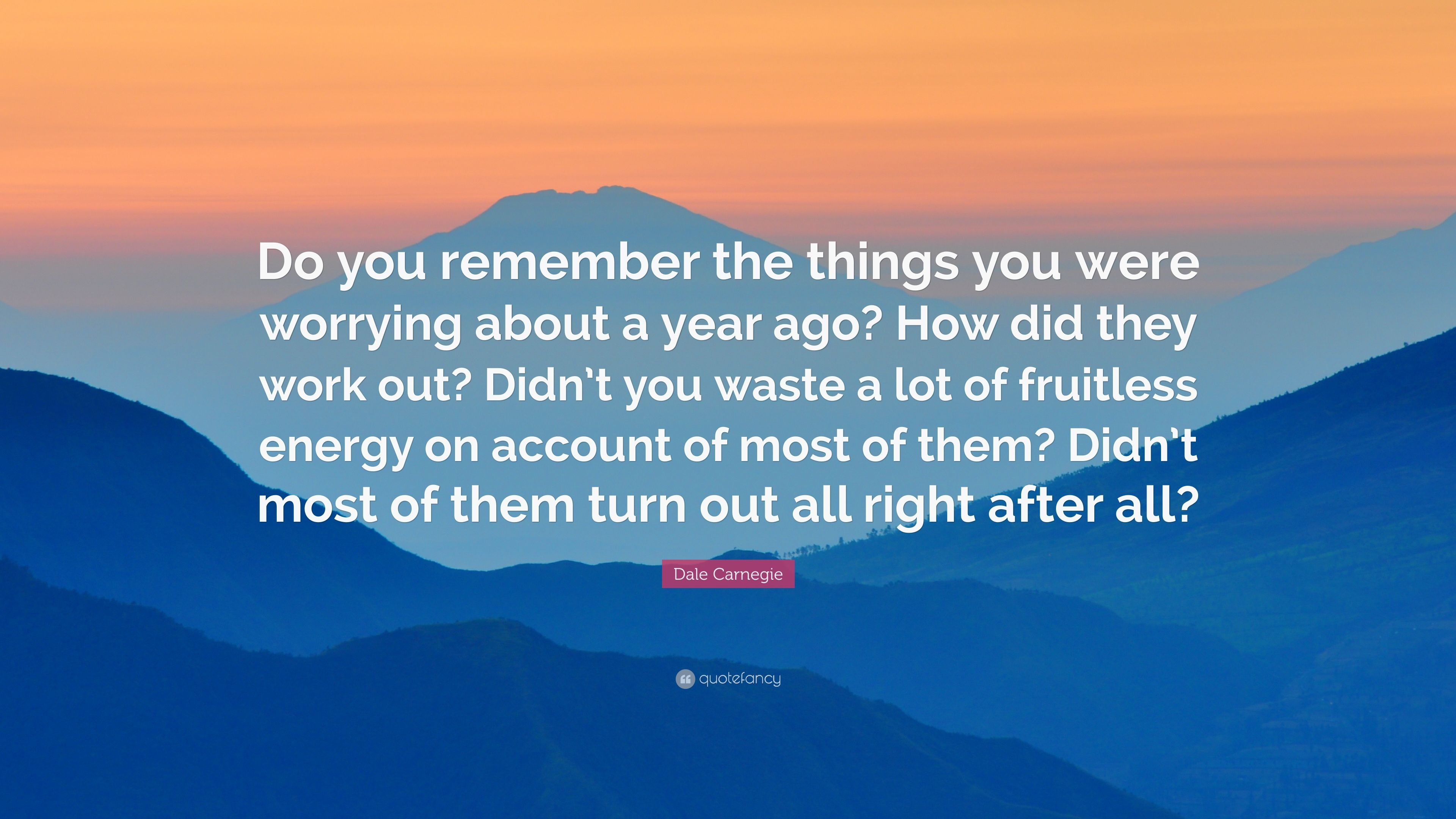 Dale Carnegie Quote Do You Remember The Things You Were