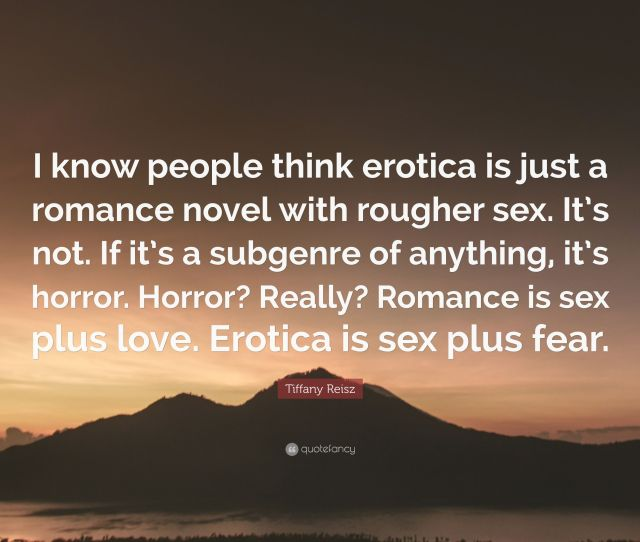 Tiffany Reisz Quote I Know People Think Erotica Is Just A Romance Novel With