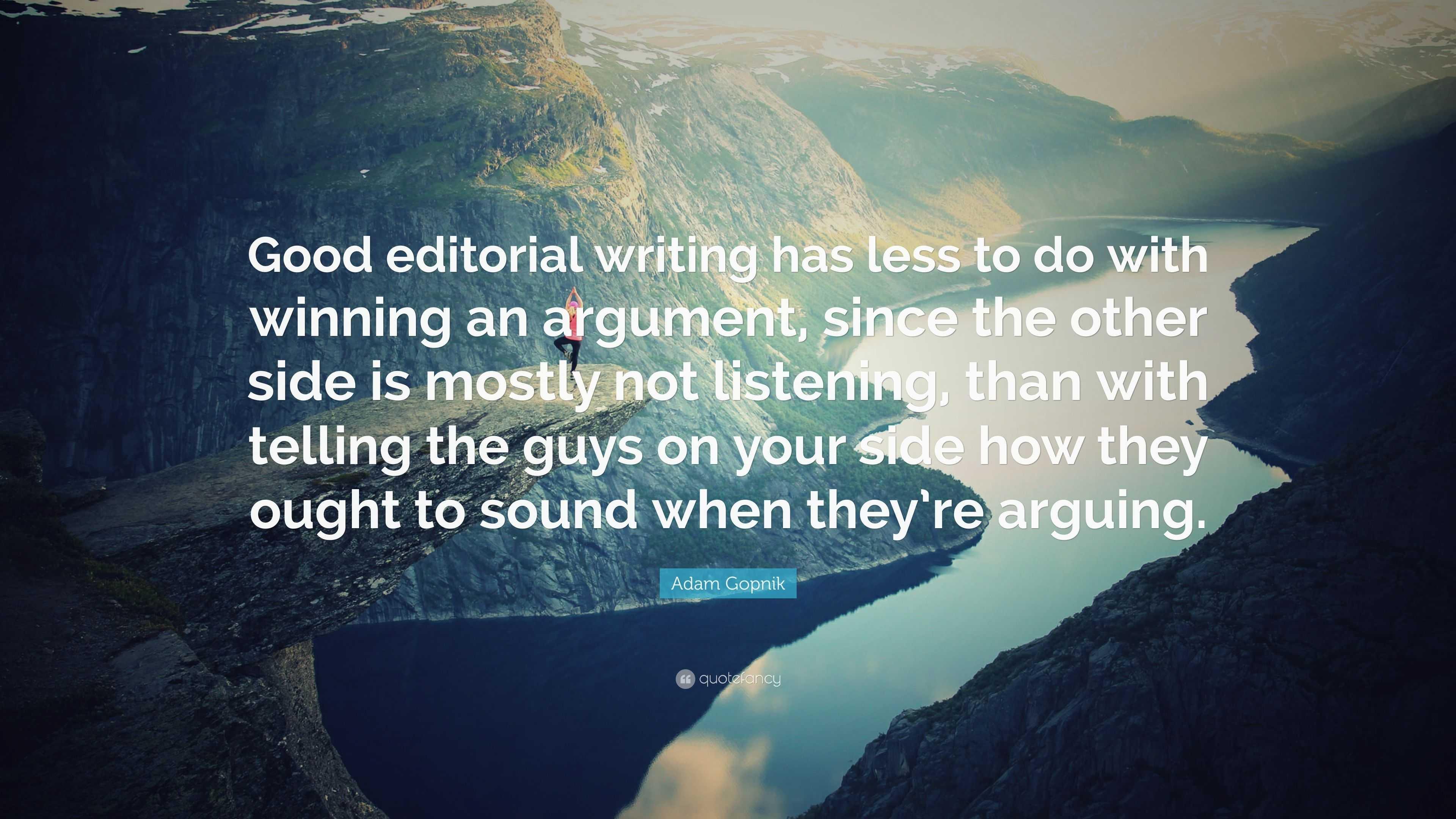Adam Gopnik Quote Good Editorial Writing Has Less To Do