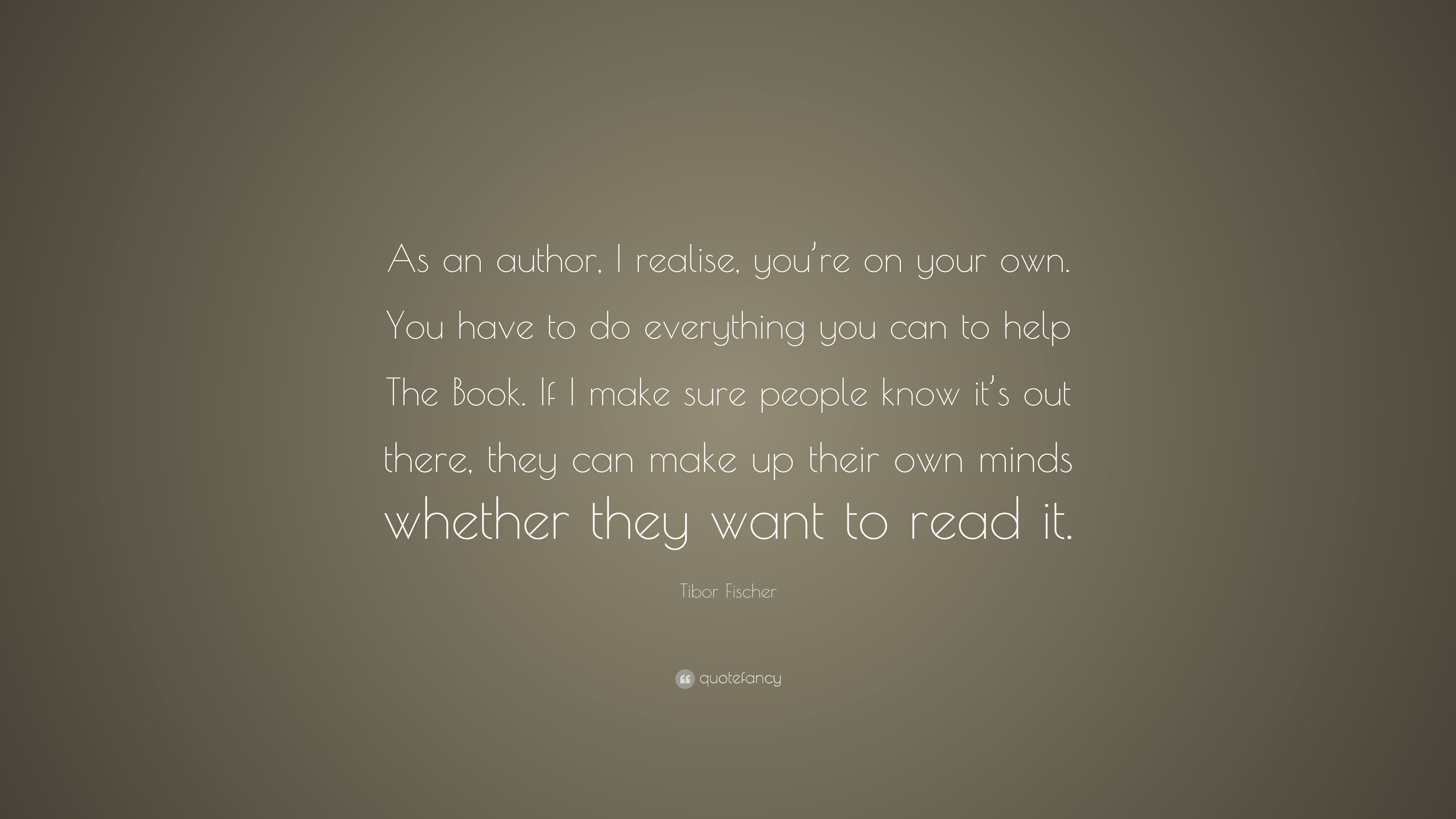 Tibor Fischer Quote As An Author I Realise You Re On