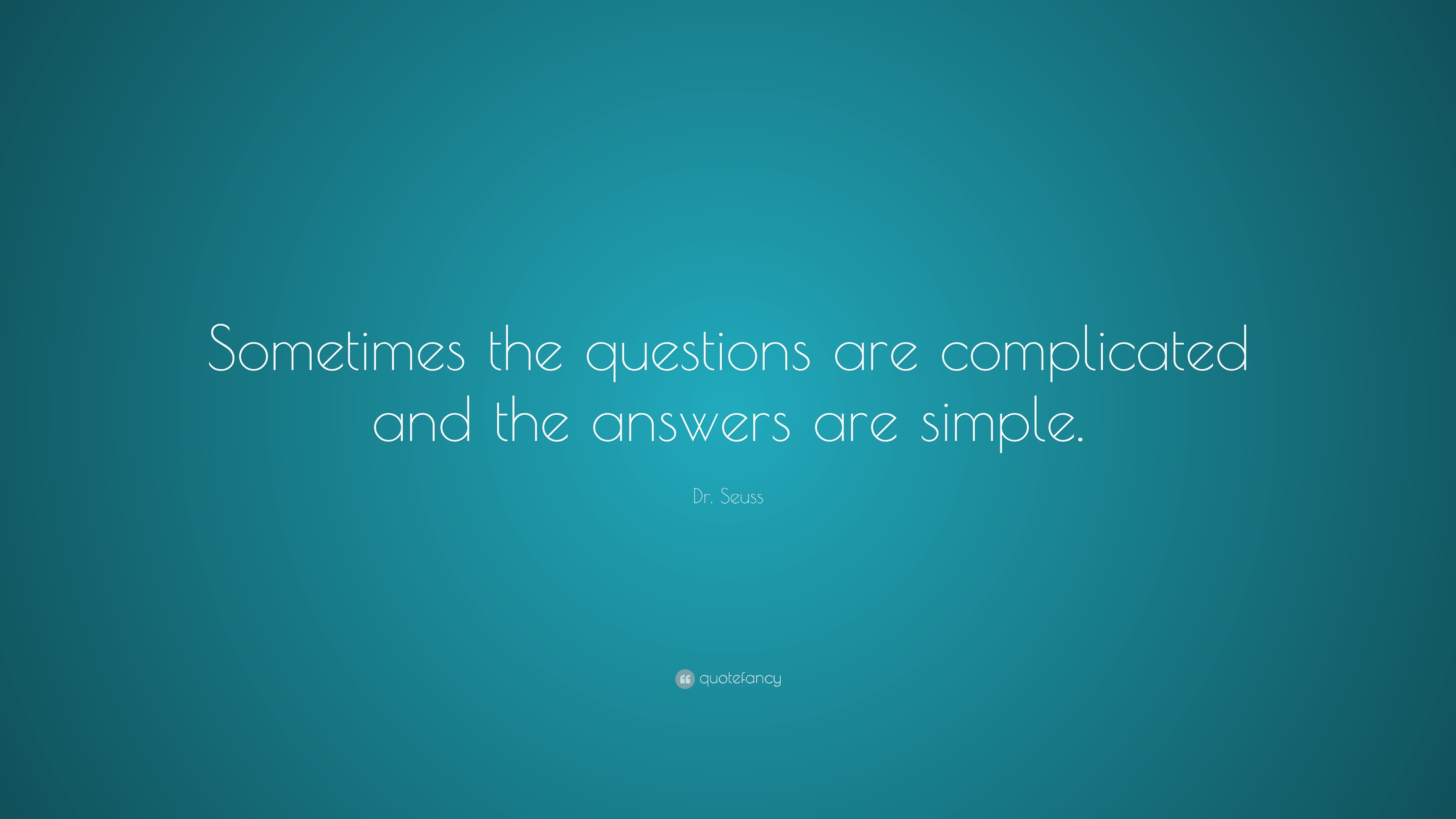 Dr  Seuss Quote     Sometimes the questions are complicated and the     Dr  Seuss Quote     Sometimes the questions are complicated and the answers  are simple