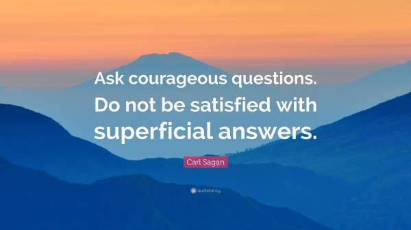 "Carl Sagan Quote: ""Ask courageous questions. Do not be ..."