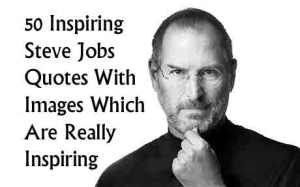 50 Inspiring Quotes of Steve Jobs To Help You Live Your Best Life