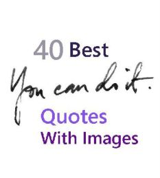 40 Best You can Do It Quotes Which Helps You To Become Strong & Take Best Decisions Wisely