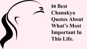 54 Best Chanakya Quotes About What's Most Important In This Life
