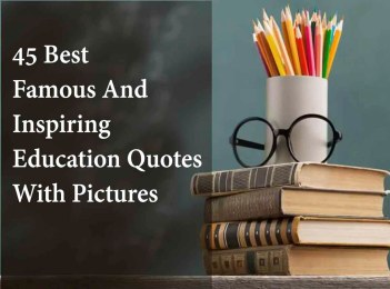 45 Best Famous And Inspiring Education Quotes With Pictures