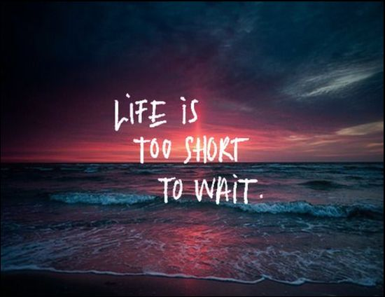 life is to short quotes and sayings