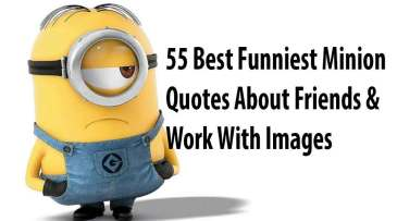 55 Best Funniest Minion Quotes About Friends & Work With Images