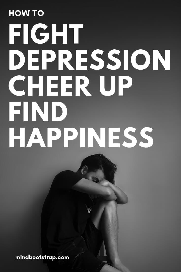How to Fight Depression, Cheer Up Find Happiness