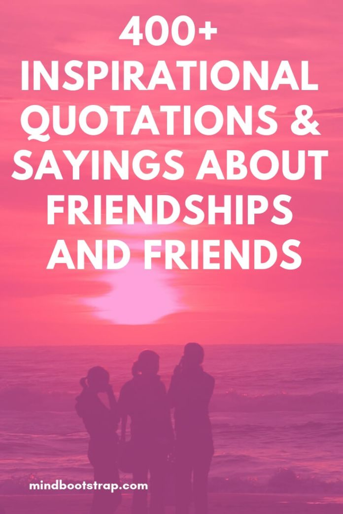 400+ Inspirational Quotations & Sayings about Friendships and Friends
