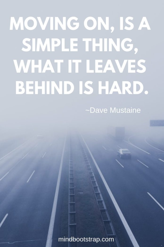 Inspiring Moving On Quotes About Moving Forward & Letting Go | Moving on, is a simple thing, what it leaves behind is hard.