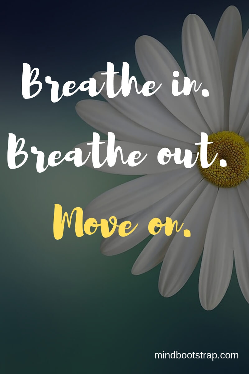 Inspiring Moving On Quotes About Moving Forward & Letting Go | Breathe in. Breathe out. Move on