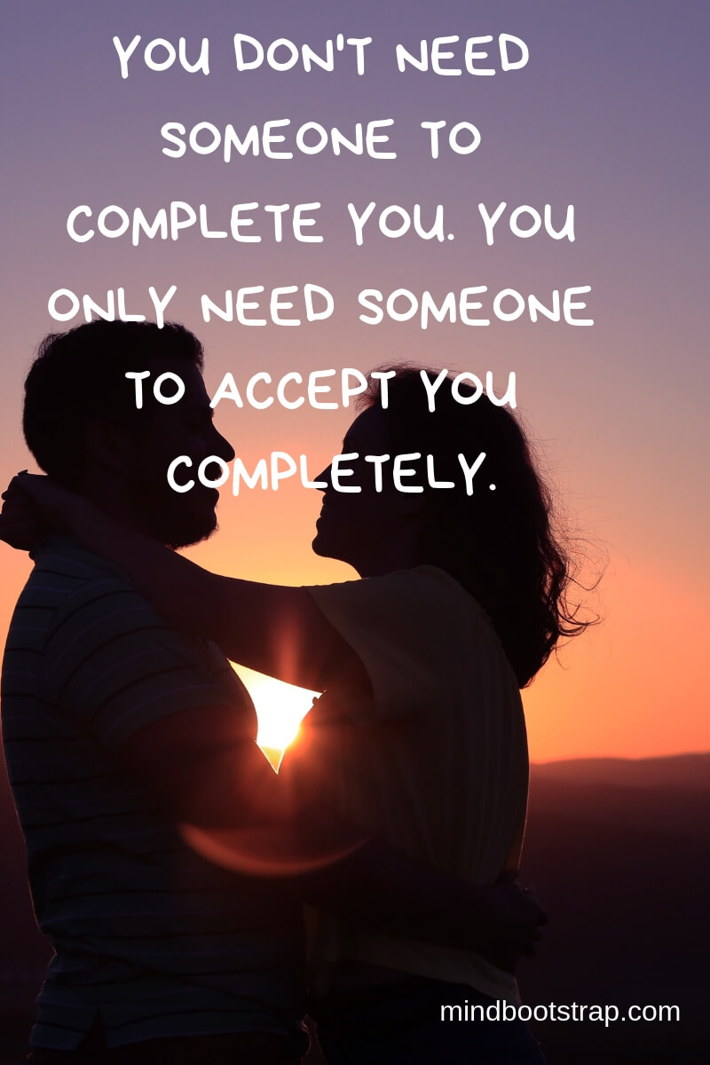 True Love Quotes & Sayings For Him or Her | You don't need someone to complete you. You only need someone to accept you completely.