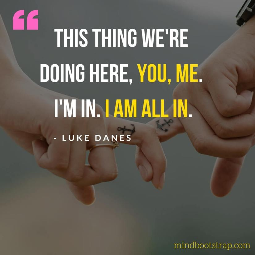Cute & Sweet Love Quotes For Him - This thing we're doing here, you, me. I'm in. I am all in. | MindBootstrap.com