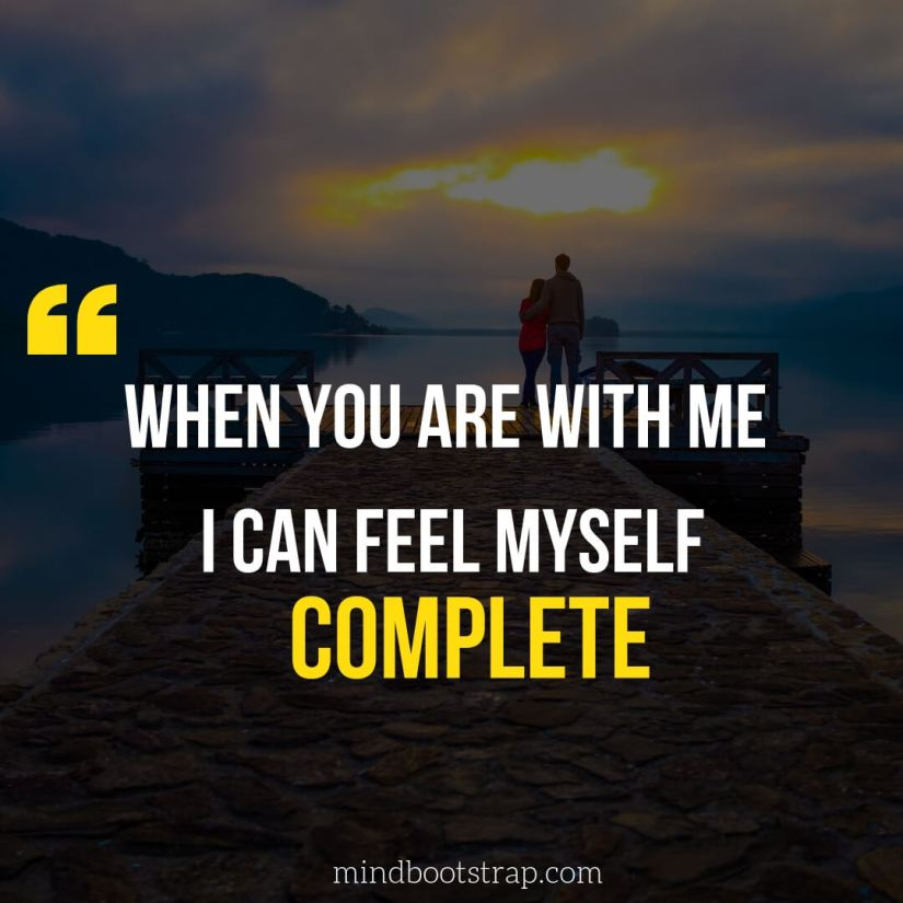 Cute Couple Quotes & Sayings | When you are with me I can feel myself complete. | MindBootstrap.com