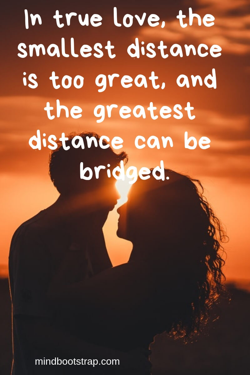 Best Relationship Quotes & Sayings For Him or Her | In true love, the smallest distance is too great, and the greatest distance can be bridged.