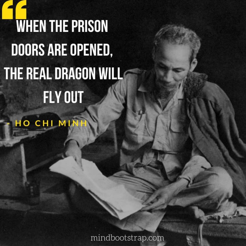 Ho Chi Minh Quotes About Independence, Freedom, Peace - When the prison doors are opened, the real dragon will fly out. | MindBootstrap.com