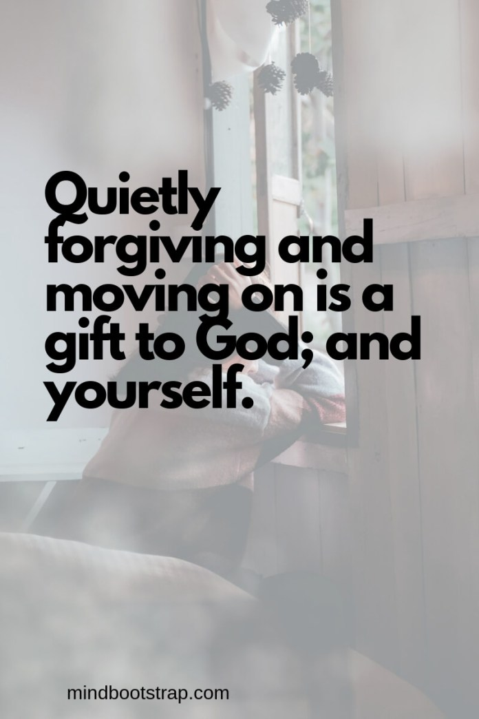 Inspiring Moving On Quotes About Moving Forward & Letting Go | Quietly forgiving and moving on is a gift to God; and yourself