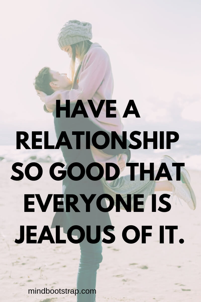 Couple Quotes About Love, Relationship | Have a relationship so good that everyone is jealous of it. | MindBootstrap.com
