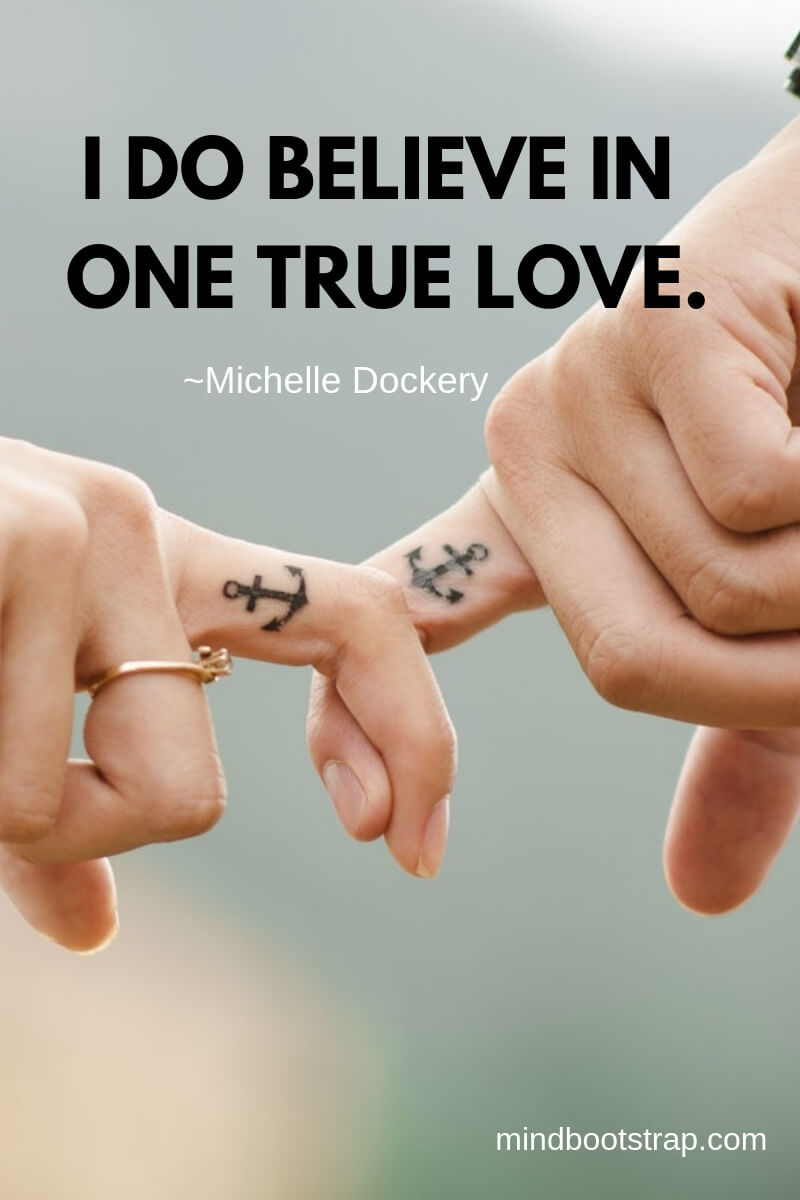 True Love Quotes & Sayings For Him or Her | I do believe in one true love.