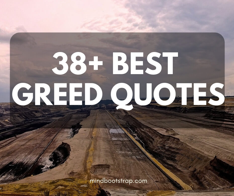 38+ Best Greed Quotes & Sayings