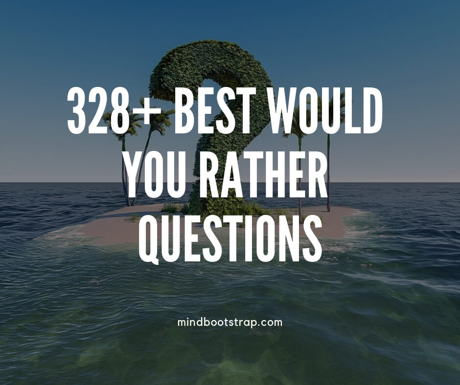 328+ Best Would You Rather Questions You'll Need